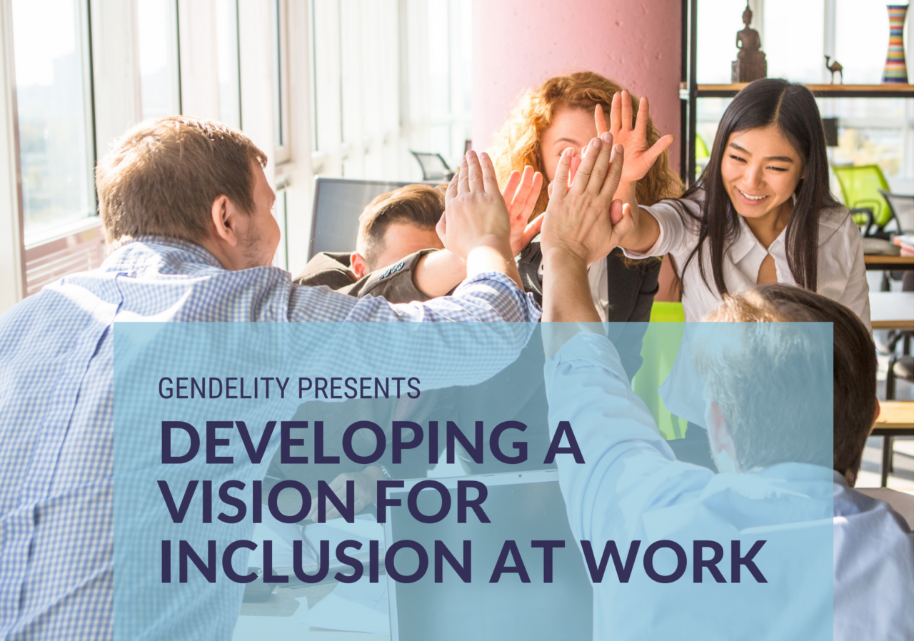 Photo of team high fiving with overlay: gendelity presents developing a vision for inclusion at work